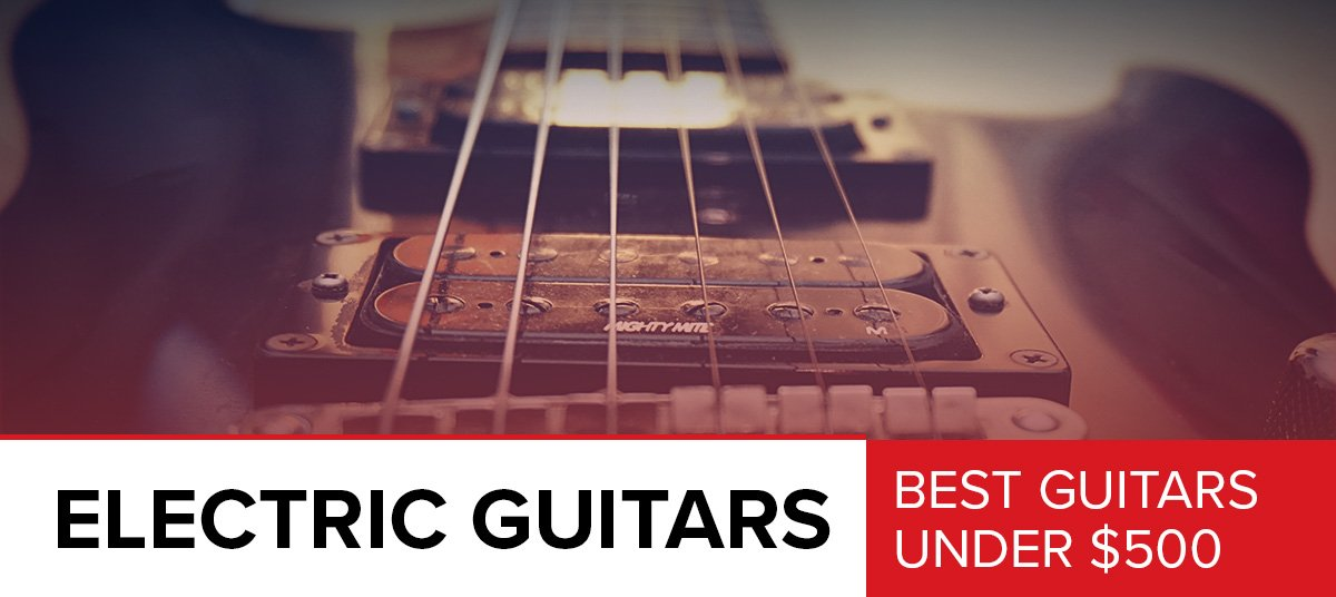 The-Best-Electric-Guitars-Under-500-600x268