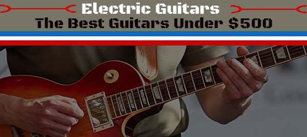 10 best electric guitars under 500 dollars 2017 reviews. Black Bedroom Furniture Sets. Home Design Ideas
