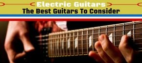 The Top 25 Electric Guitars And Brands – Reviews Of The Best Sounding Instruments