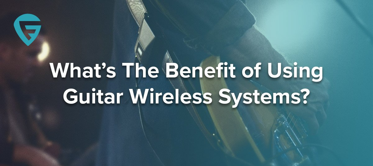 107-Whats-The-Benefit-of-Using-Guitar-Wireless-Systems