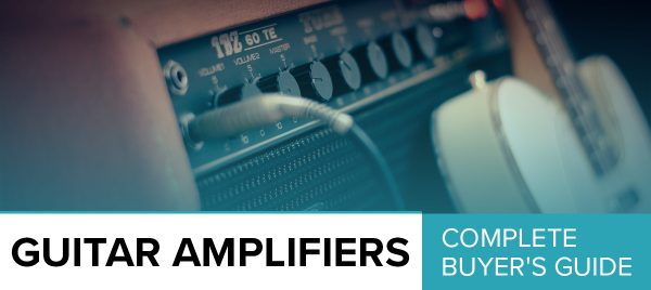 Best Guitar Amplifiers On The Market – The Complete Buyer's Guide To Great Guitar Tone