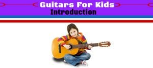How to Choose a Guitar For Kids