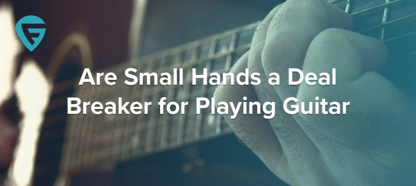 Are Small Hands a Deal Breaker for Playing Guitar