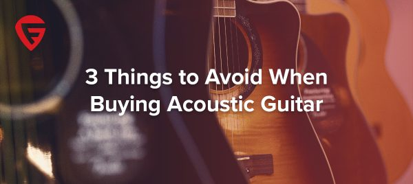 3 Things to Avoid When Buying Acoustic Guitar