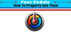 How To Properly Use Fuzz Pedals?