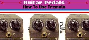 How To Use a Tremolo Pedal?