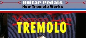 How Does a Tremolo Pedal Work?