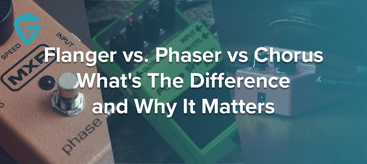 154-Flager-vs-Phaser-vs-Chorus-Whats-The-Difference-and-Why-It-Matters
