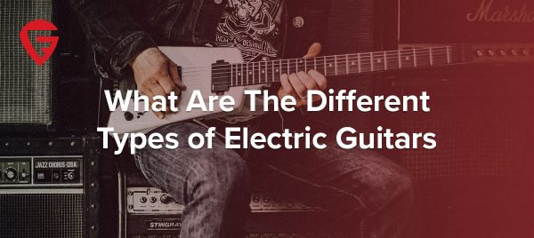 The Different Types of Electric Guitars: The Complete Guide to Iconic Shapes