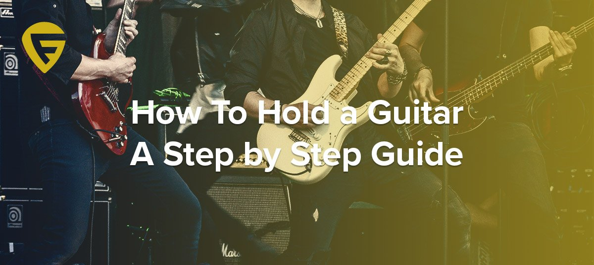 How to Hold a Guitar Correctly – A Step-by-Step Guide