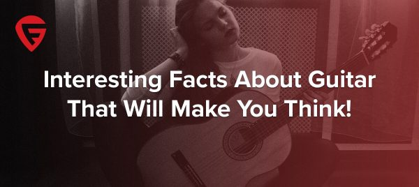 12 Interesting Facts About Guitar – The Big, The Small and the Weird!